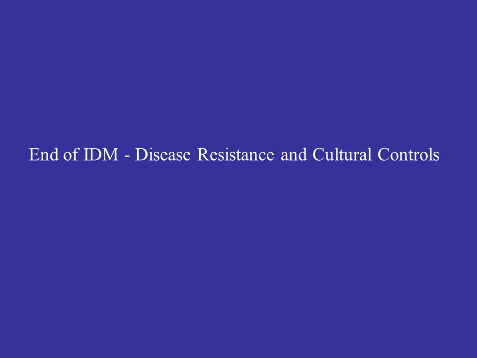 End of IDM - Disease Resistance and Cultural Controls