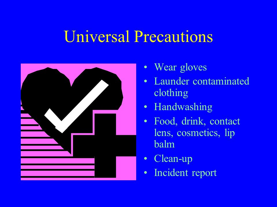 Universal Precautions All blood and potentially infectious materials are treated as if they are infectious, regardless of the perceived status of the