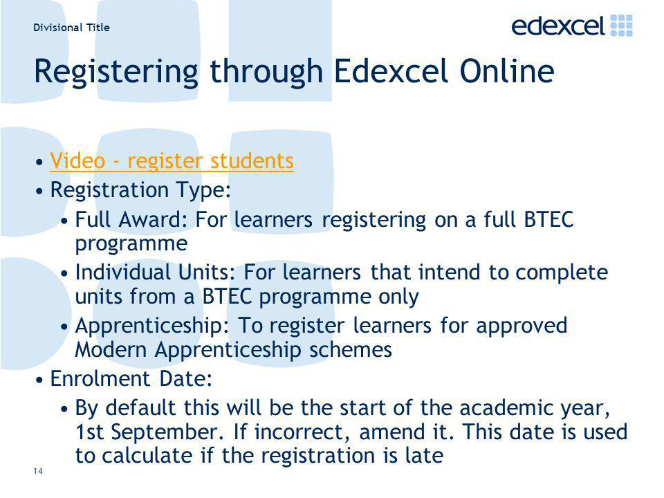 Divisional Title 14 Registering through Edexcel Online Video - register students Registration Type: Full Award: For learners registering on a full BTE