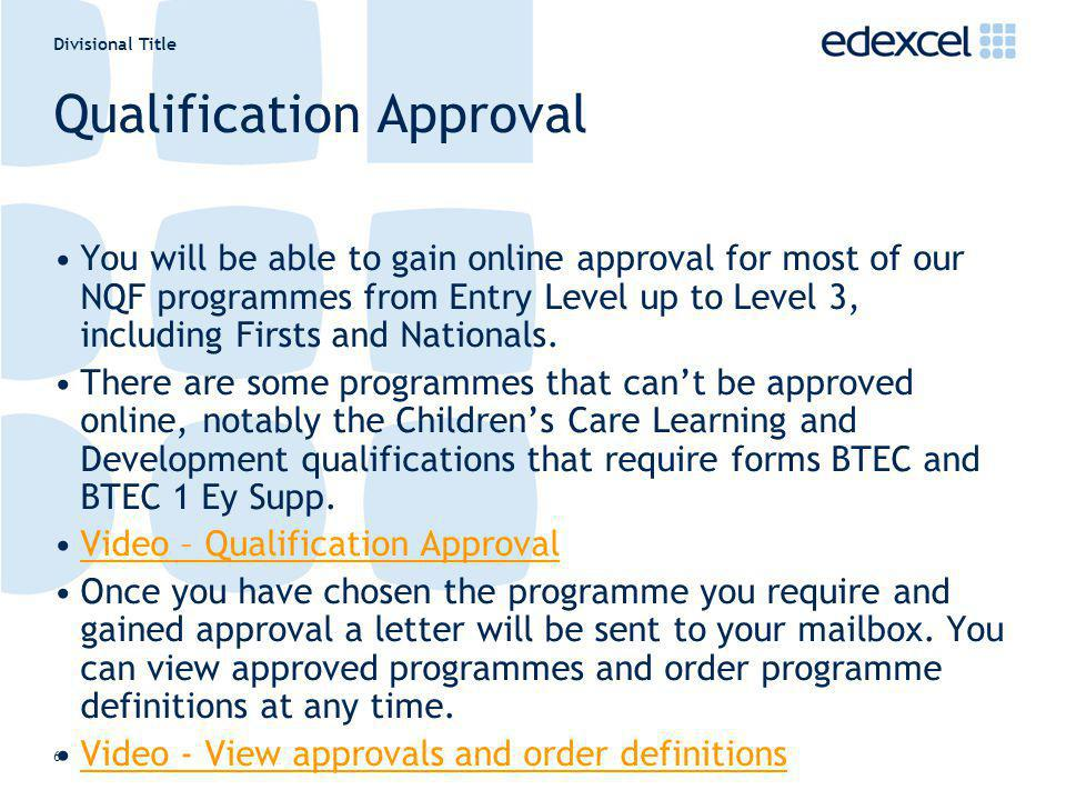 Divisional Title 6 Qualification Approval You will be able to gain online approval for most of our NQF programmes from Entry Level up to Level 3, incl