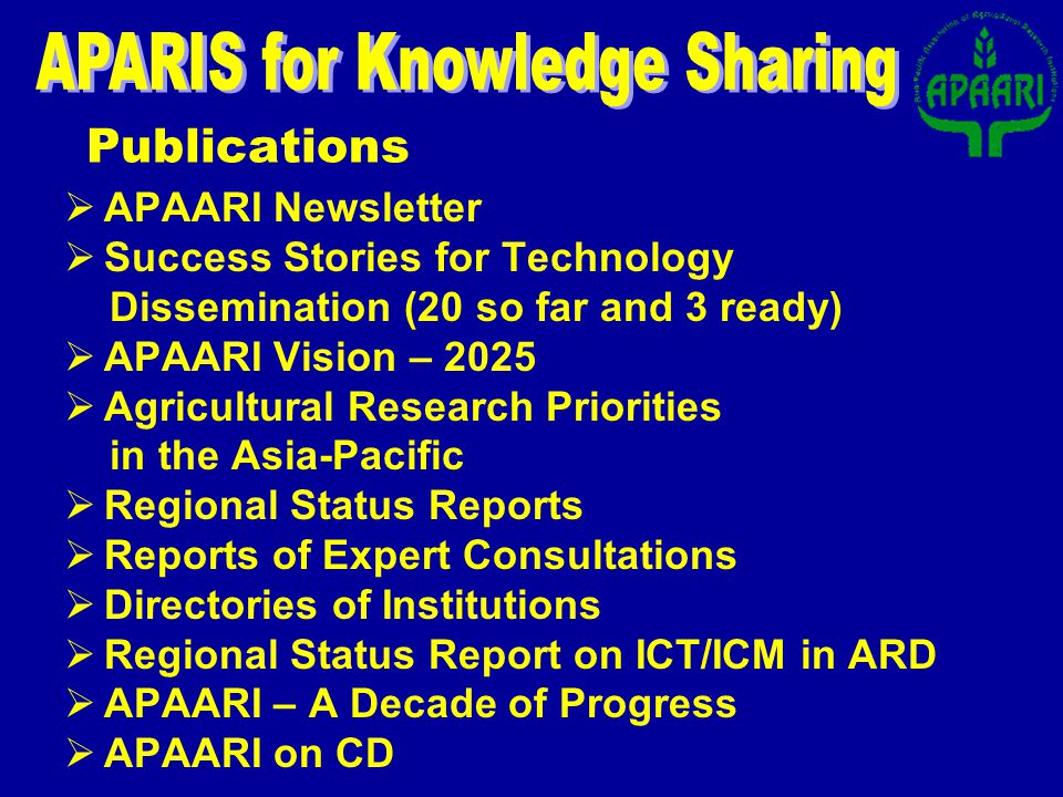 Publications APAARI Newsletter Success Stories for Technology Dissemination (20 so far and 3 ready) APAARI Vision – 2025 Agricultural Research Priorit