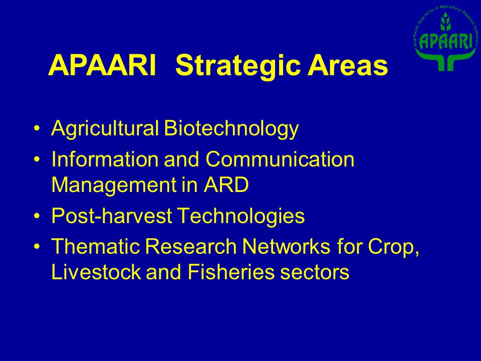 APAARI Strategic Areas Agricultural Biotechnology Information and Communication Management in ARD Post-harvest Technologies Thematic Research Networks for Crop, Livestock and Fisheries sectors