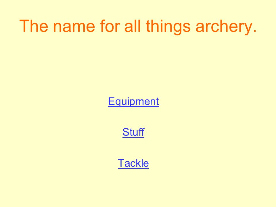 The name for all things archery. Equipment Stuff Tackle