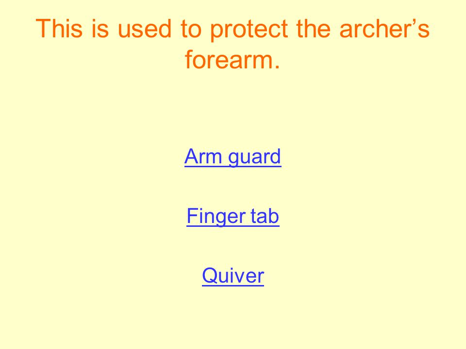 This is used to protect the archers forearm. Arm guard Finger tab Quiver