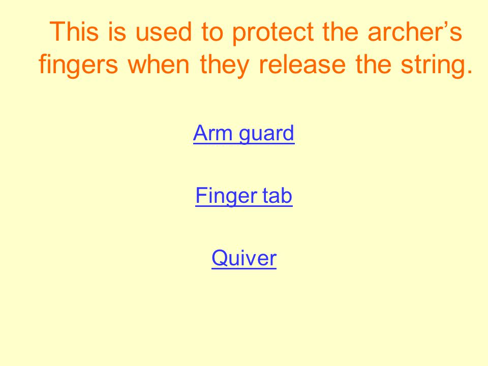 This is used to protect the archers fingers when they release the string. Arm guard Finger tab Quiver