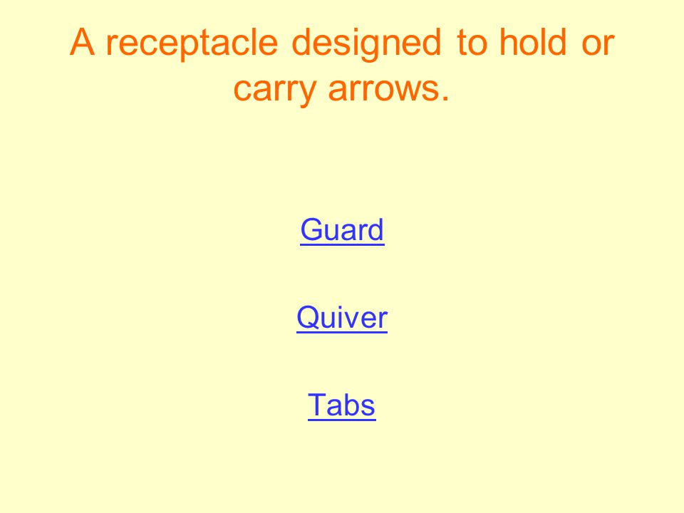 A receptacle designed to hold or carry arrows. Guard Quiver Tabs