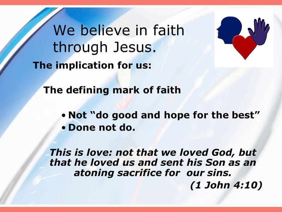 We believe in faith through Jesus.
