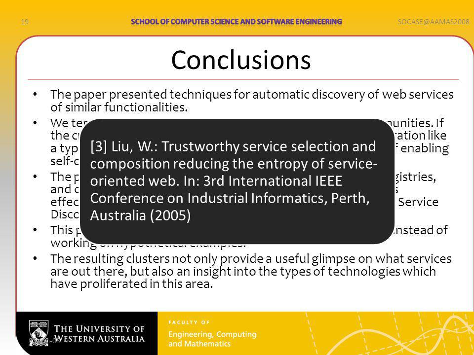19SOCASE@AAMAS2008 Conclusions The paper presented techniques for automatic discovery of web services of similar functionalities.