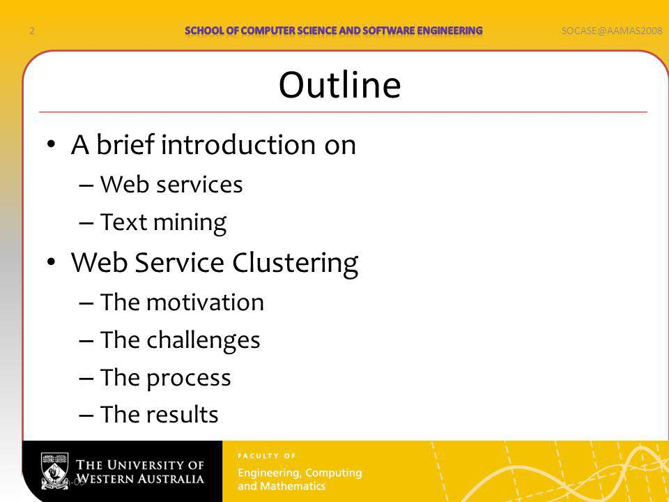 2SOCASE@AAMAS2008 22-Jun-05 Outline A brief introduction on – Web services – Text mining Web Service Clustering – The motivation – The challenges – The process – The results