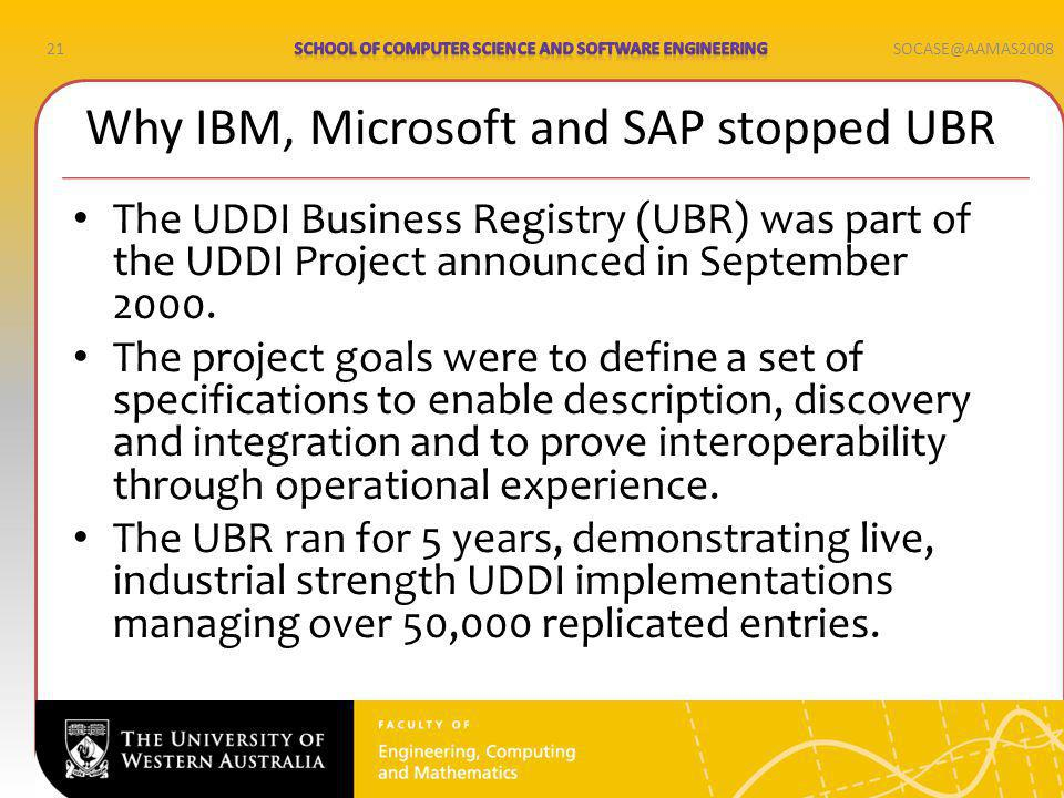 21SOCASE@AAMAS2008 The UDDI Business Registry (UBR) was part of the UDDI Project announced in September 2000.