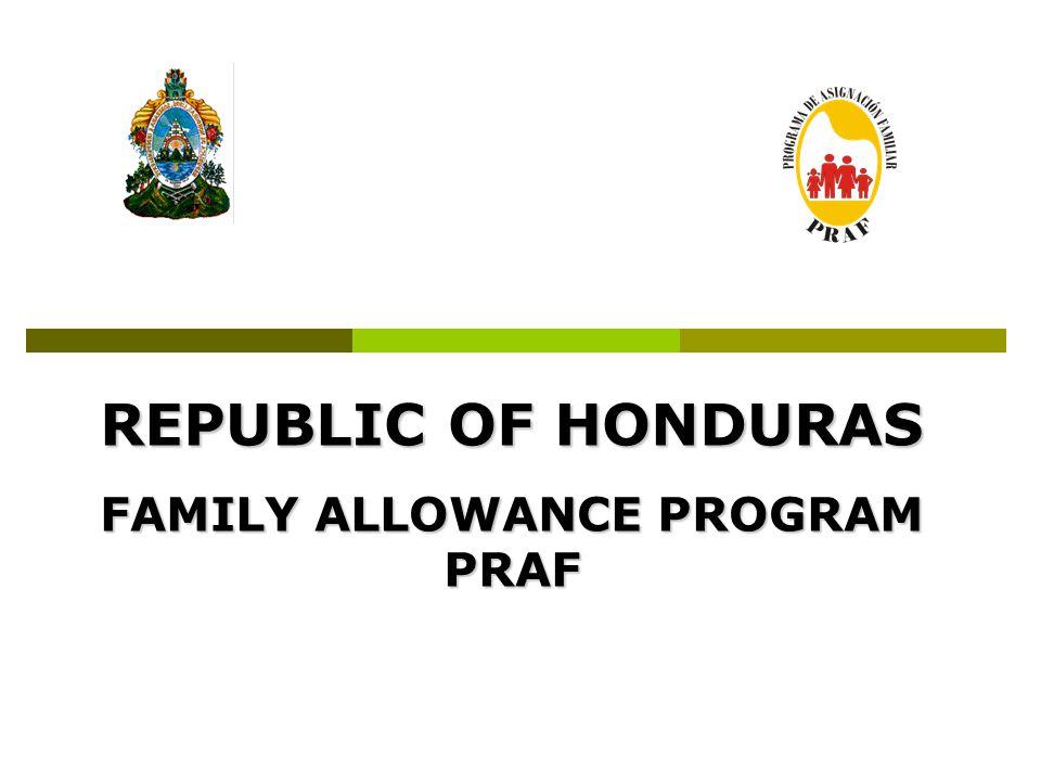 REPUBLIC OF HONDURAS FAMILY ALLOWANCE PROGRAM PRAF