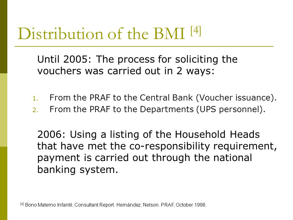 Distribution of the BMI [4] Until 2005: The process for soliciting the vouchers was carried out in 2 ways: 1. From the PRAF to the Central Bank (Vouch