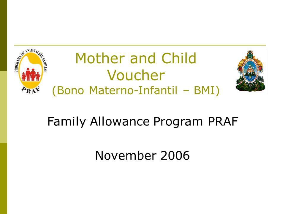 Mother and Child Voucher (Bono Materno-Infantil – BMI) Family Allowance Program PRAF November 2006