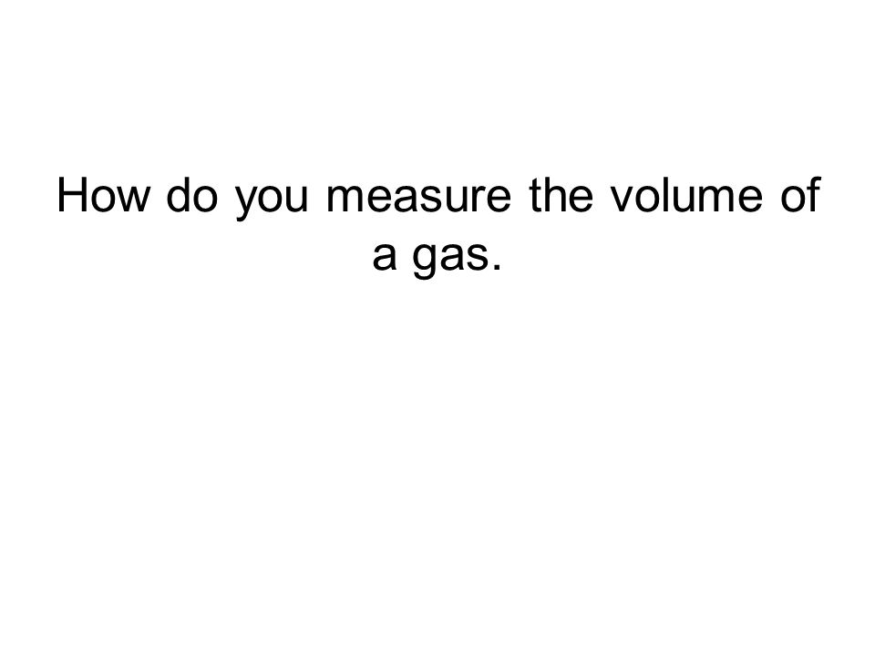 How do you measure the volume of a gas.