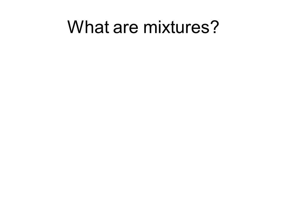 What are mixtures?