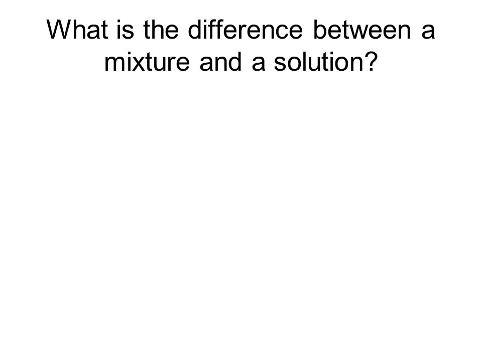 What is the difference between a mixture and a solution?