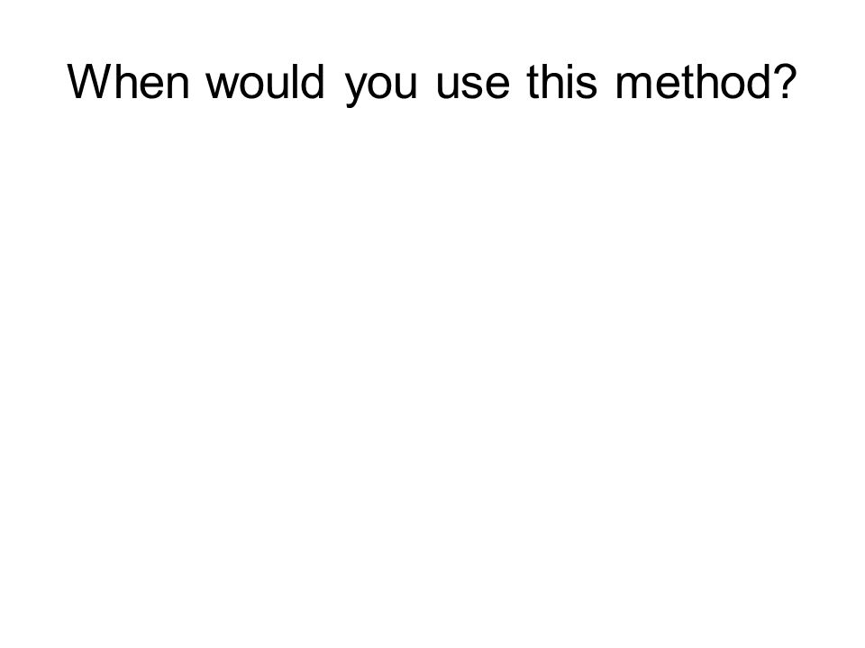 When would you use this method?