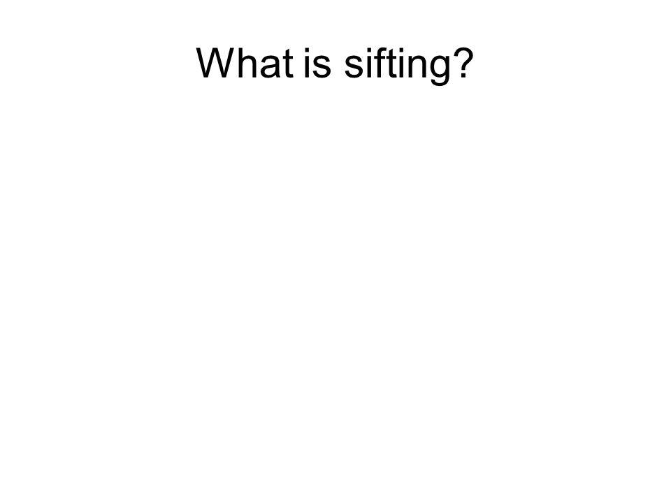 What is sifting?