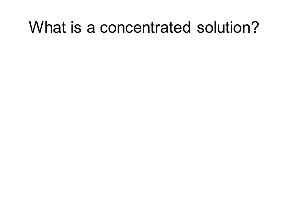 What is a concentrated solution?