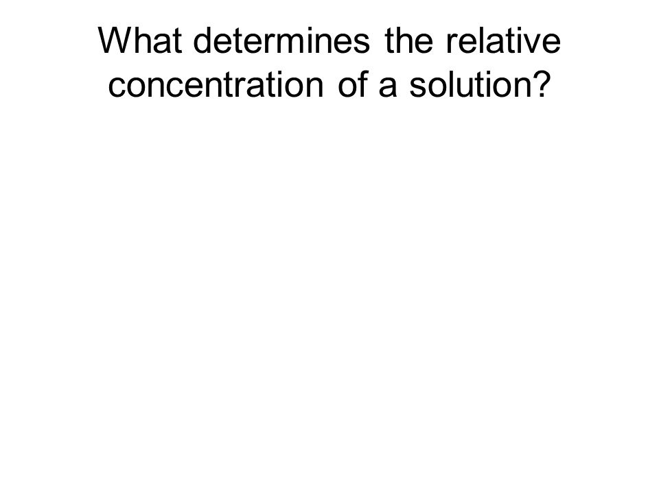 What determines the relative concentration of a solution?