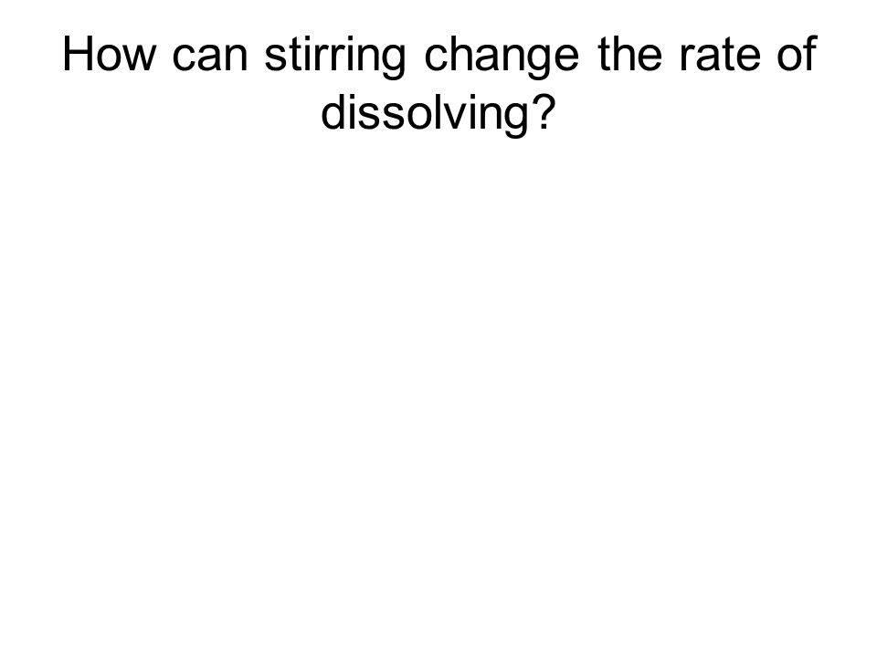 How can stirring change the rate of dissolving?