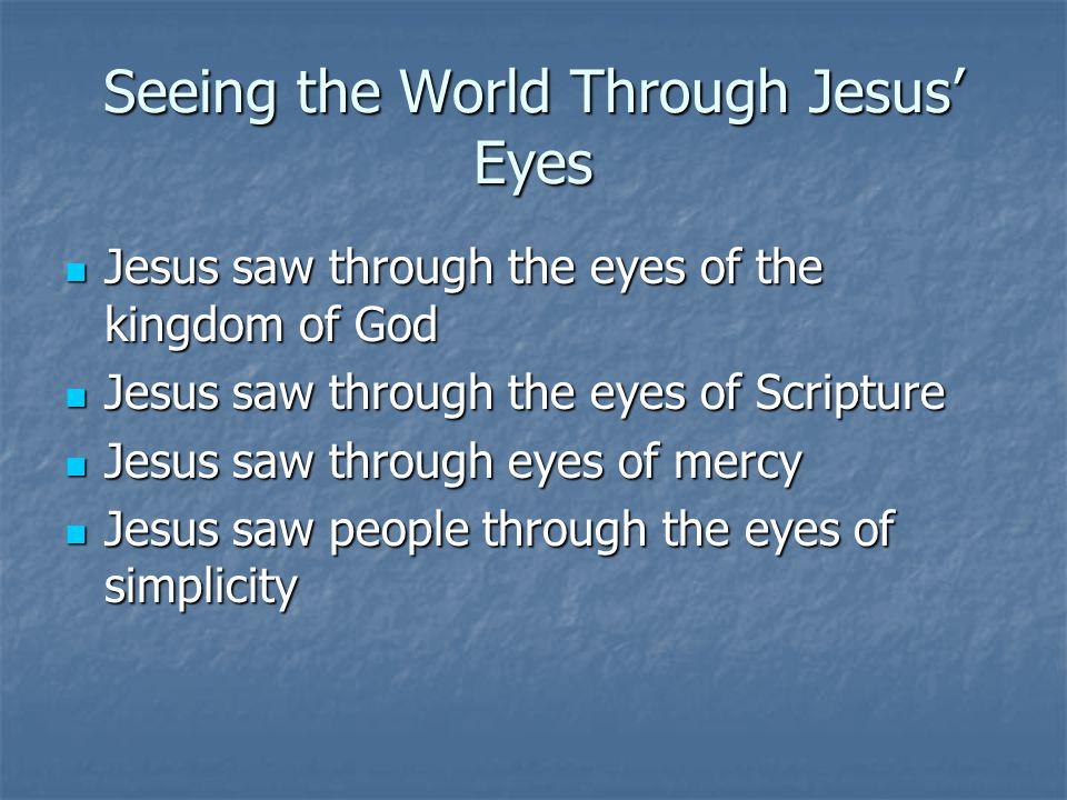 Seeing the World Through Jesus Eyes Jesus saw through the eyes of the kingdom of God Jesus saw through the eyes of the kingdom of God Jesus saw throug