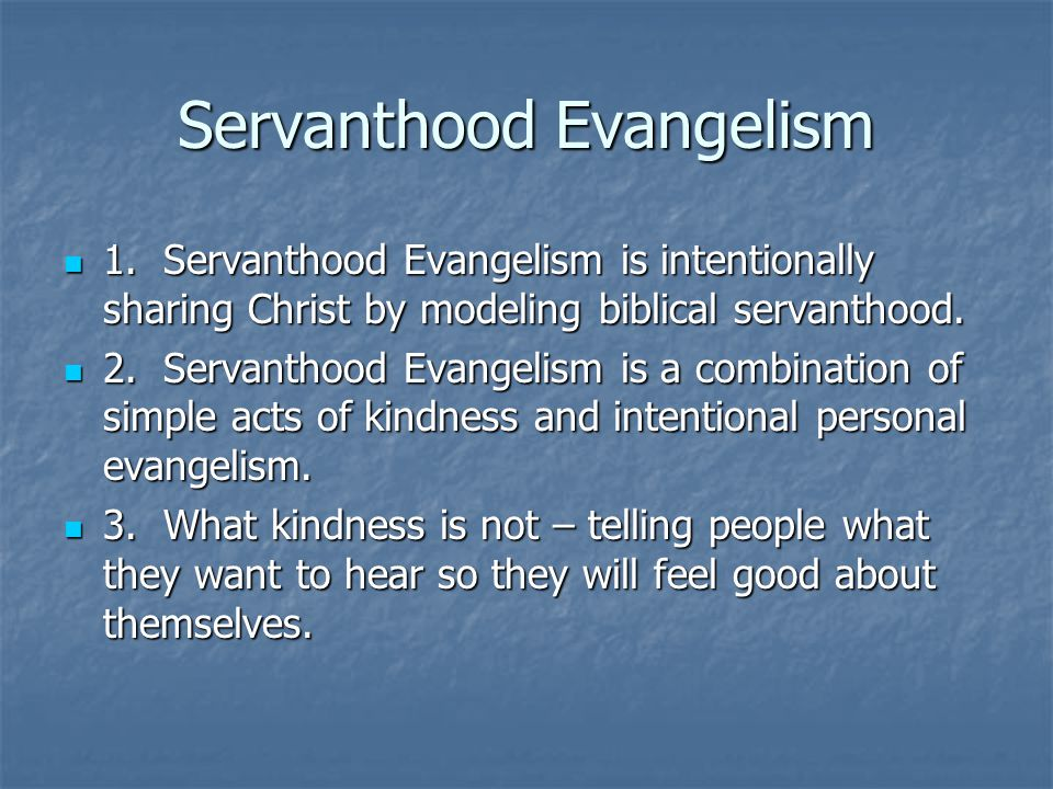 Servanthood Evangelism 1. Servanthood Evangelism is intentionally sharing Christ by modeling biblical servanthood. 1. Servanthood Evangelism is intent
