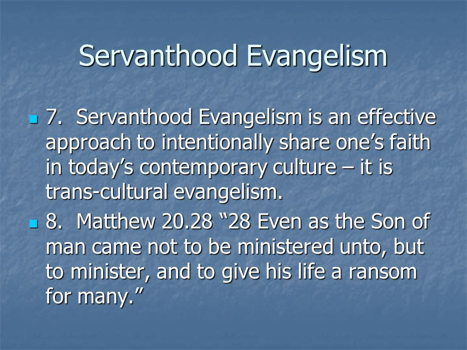 Servanthood Evangelism 7. Servanthood Evangelism is an effective approach to intentionally share ones faith in todays contemporary culture – it is tra