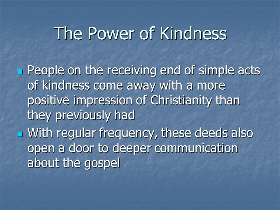 The Power of Kindness Servant Evangelsim = deeds of love + words of love + adequate time Servant Evangelsim = deeds of love + words of love + adequate time