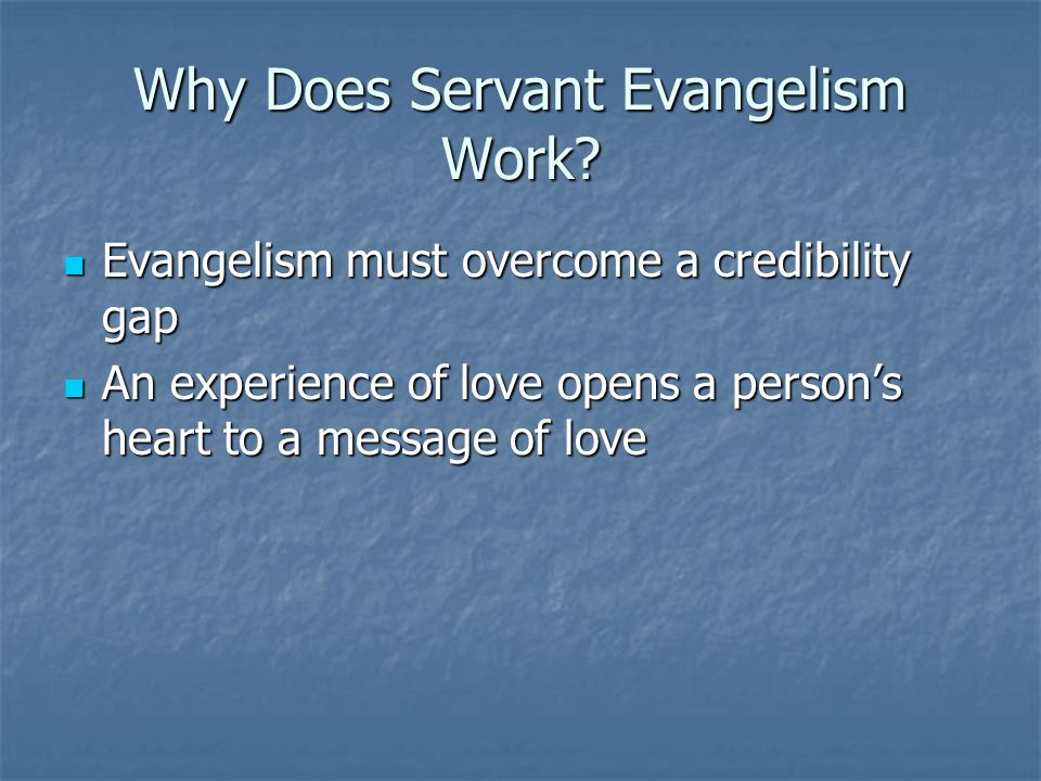 Servanthood Evangelism Servanthood evangelism has the potential of revolutionizing the ministry of any local congregation, student ministry, etc.