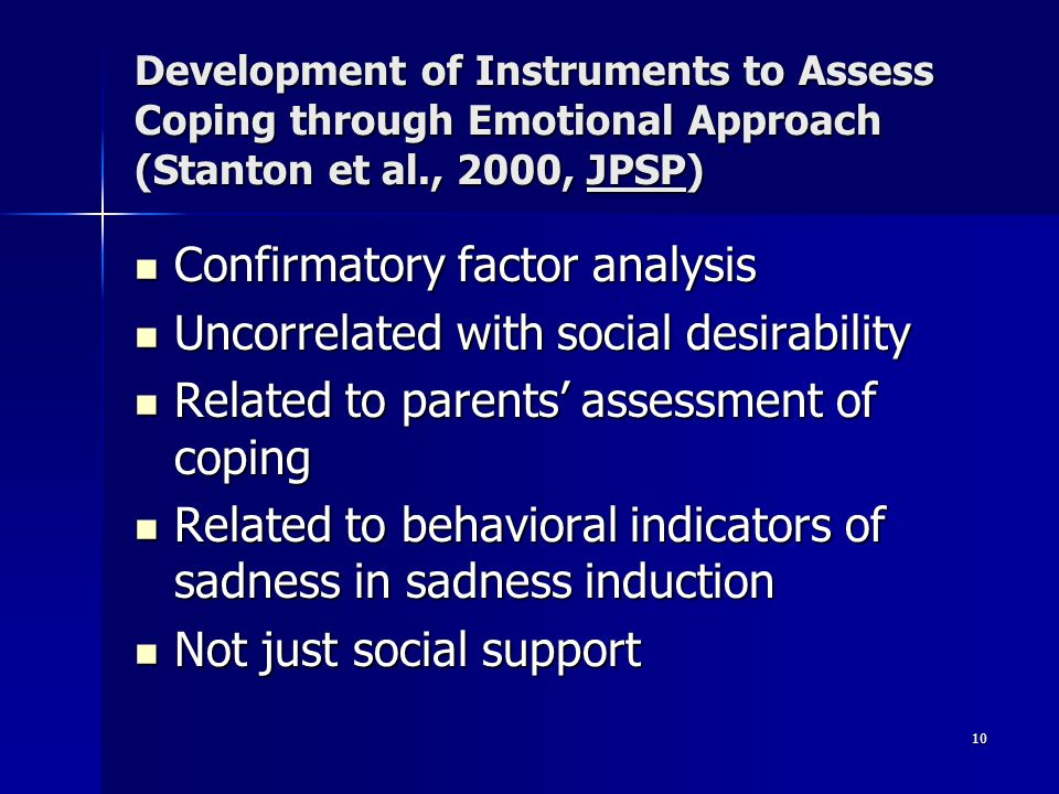 10 Development of Instruments to Assess Coping through Emotional Approach (Stanton et al., 2000, JPSP) Confirmatory factor analysis Confirmatory facto