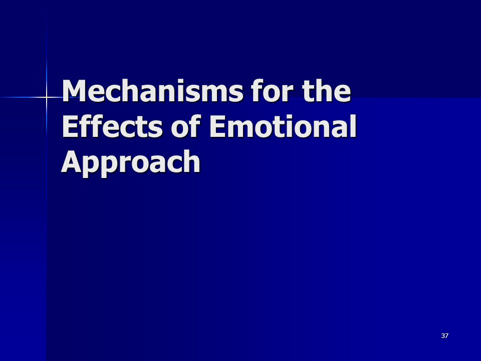 37 Mechanisms for the Effects of Emotional Approach