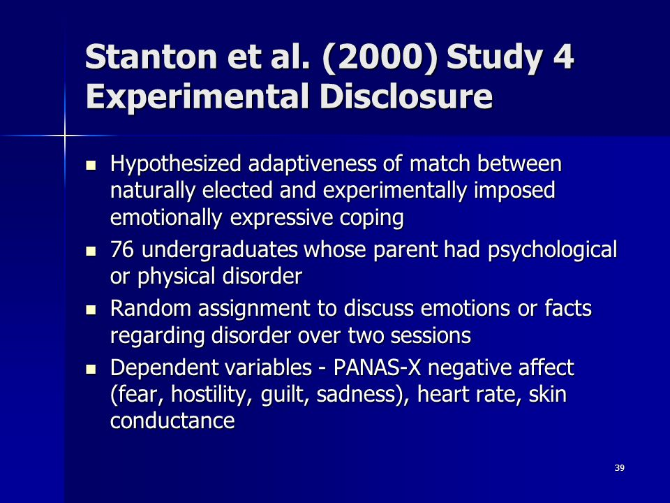 39 Stanton et al. (2000) Study 4 Experimental Disclosure Hypothesized adaptiveness of match between naturally elected and experimentally imposed emoti