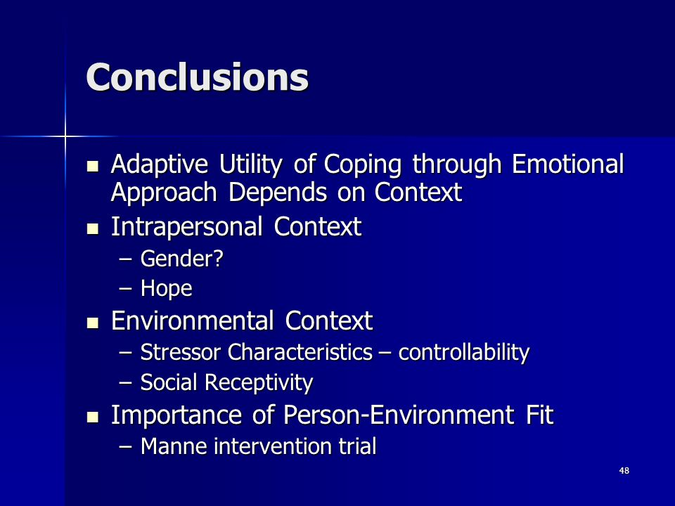48 Conclusions Adaptive Utility of Coping through Emotional Approach Depends on Context Adaptive Utility of Coping through Emotional Approach Depends