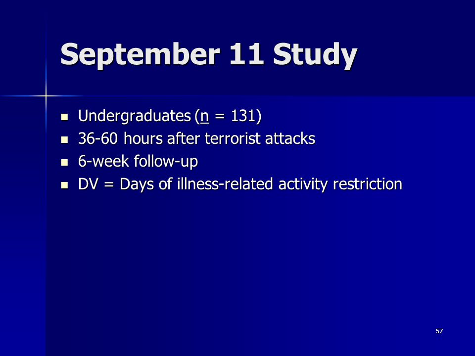 57 September 11 Study Undergraduates (n = 131) Undergraduates (n = 131) 36-60 hours after terrorist attacks 36-60 hours after terrorist attacks 6-week