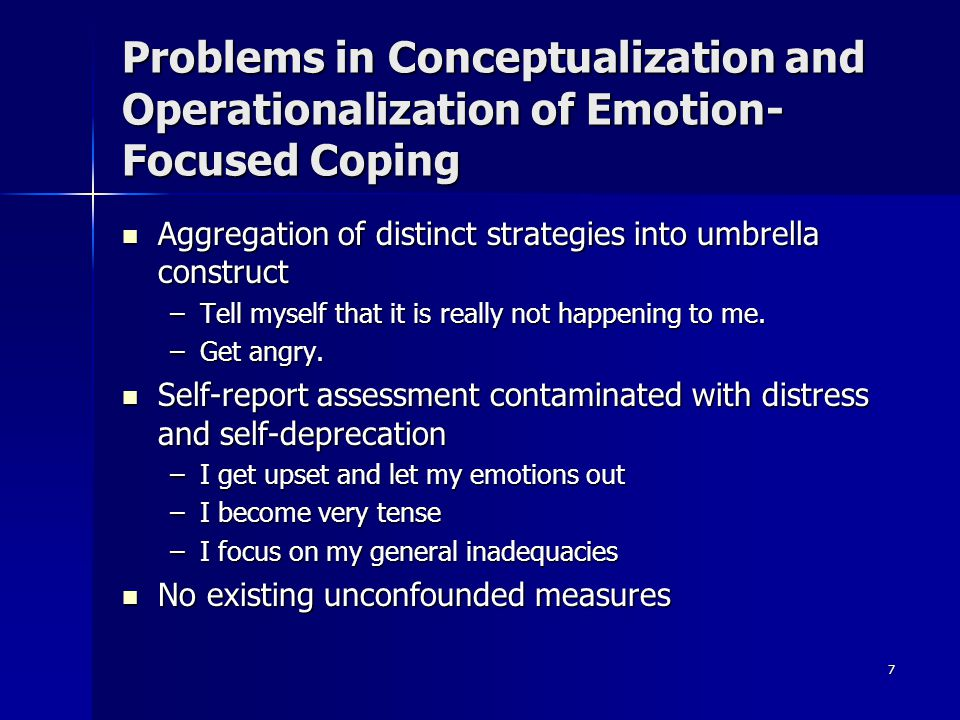 7 Problems in Conceptualization and Operationalization of Emotion- Focused Coping Aggregation of distinct strategies into umbrella construct Aggregati