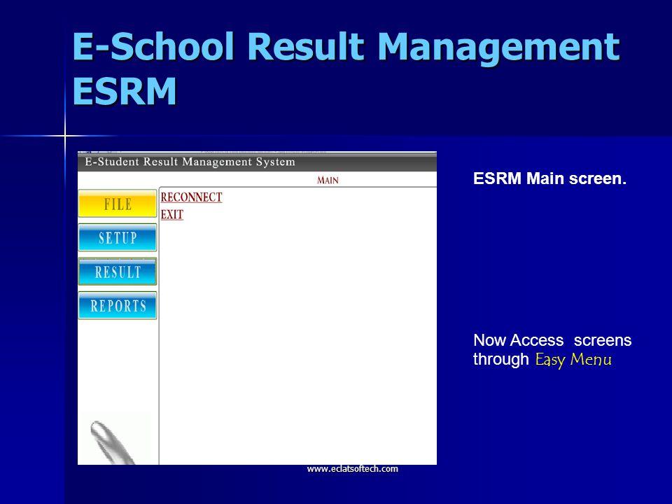 ESRM SETUP A comprehensive Setup Easy Menu. E-School Result Management ESRM www.eclatsoftech.com