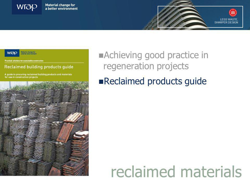 Achieving good practice in regeneration projects Reclaimed products guide reclaimed materials