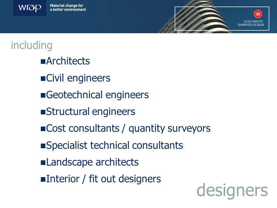 Architects Civil engineers Geotechnical engineers Structural engineers Cost consultants / quantity surveyors Specialist technical consultants Landscape architects Interior / fit out designers designers including