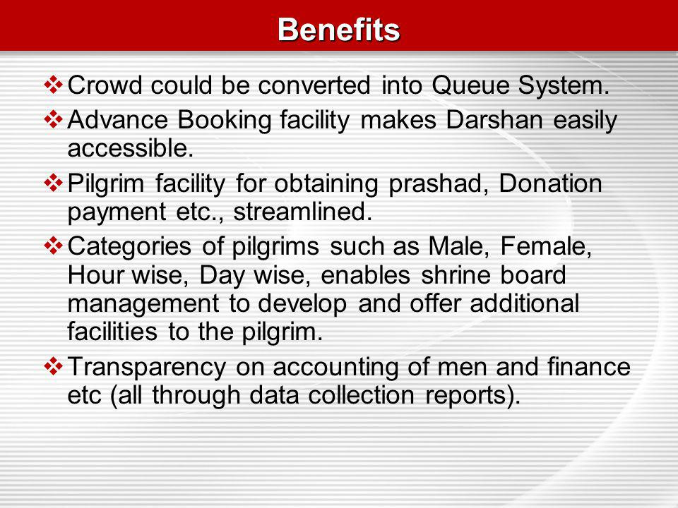BenefitsBenefits Crowd could be converted into Queue System. Advance Booking facility makes Darshan easily accessible. Pilgrim facility for obtaining