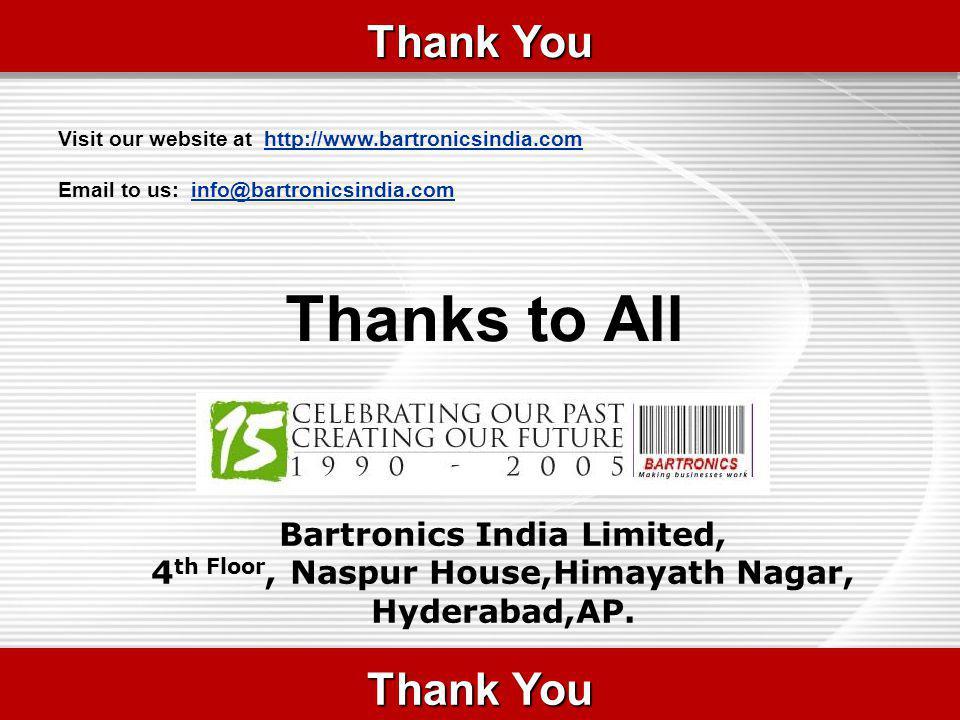 Thank You Bartronics India Limited, 4 th Floor, Naspur House,Himayath Nagar, Hyderabad,AP.