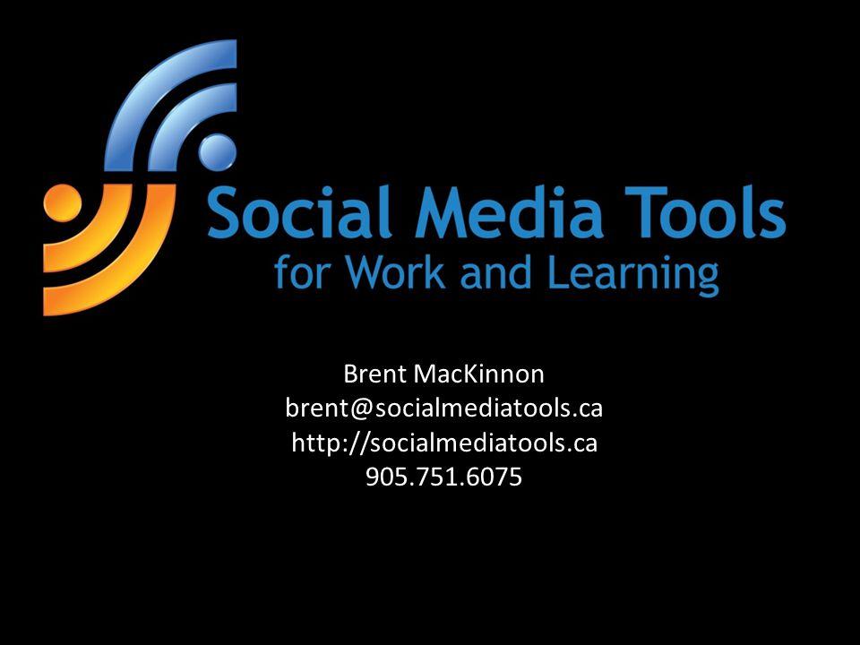 Brent MacKinnon brent@socialmediatools.ca http://socialmediatools.ca 905.751.6075