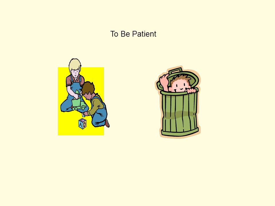 To Be Patient