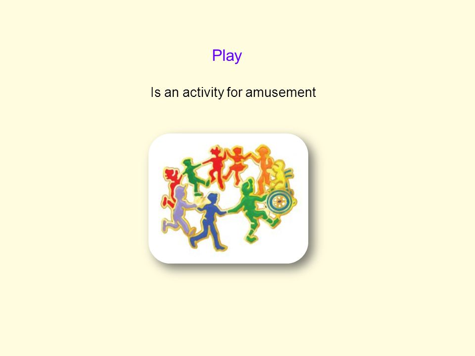 Is an activity for amusement Play