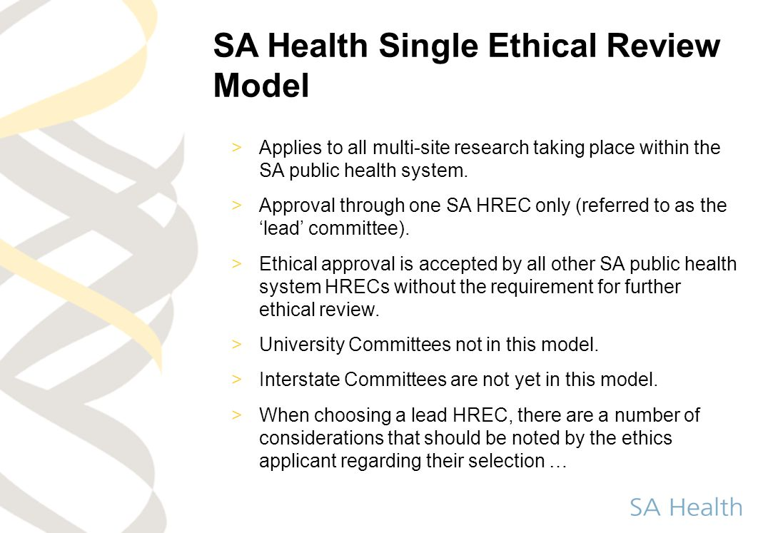 SA Health Single Ethical Review Model >Applies to all multi-site research taking place within the SA public health system. >Approval through one SA HR
