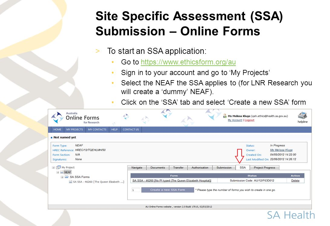 Site Specific Assessment (SSA) Submission – Online Forms >To start an SSA application: Go to https://www.ethicsform.org/auhttps://www.ethicsform.org/a