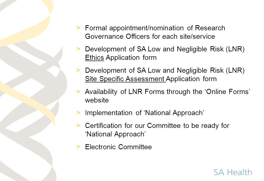 >Formal appointment/nomination of Research Governance Officers for each site/service >Development of SA Low and Negligible Risk (LNR) Ethics Applicati