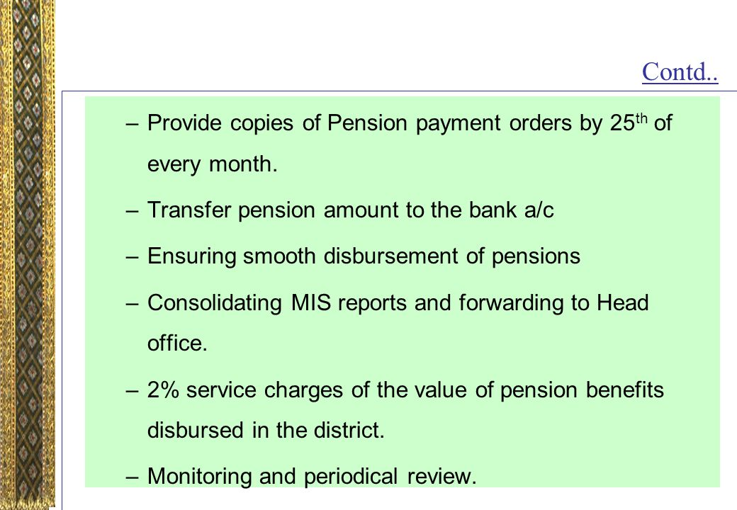 –Provide copies of Pension payment orders by 25 th of every month.
