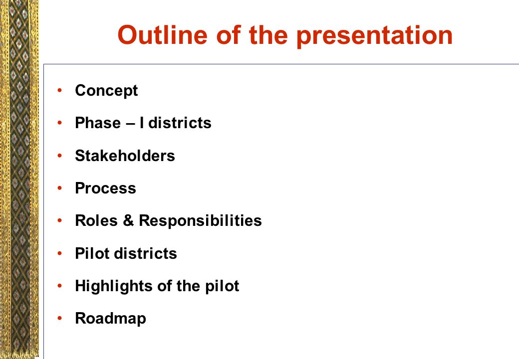Outline of the presentation Concept Phase – I districts Stakeholders Process Roles & Responsibilities Pilot districts Highlights of the pilot Roadmap