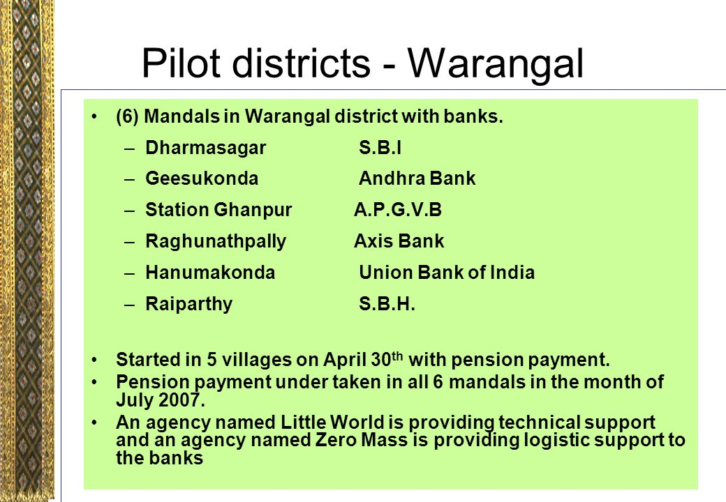 Pilot districts - Warangal (6) Mandals in Warangal district with banks.